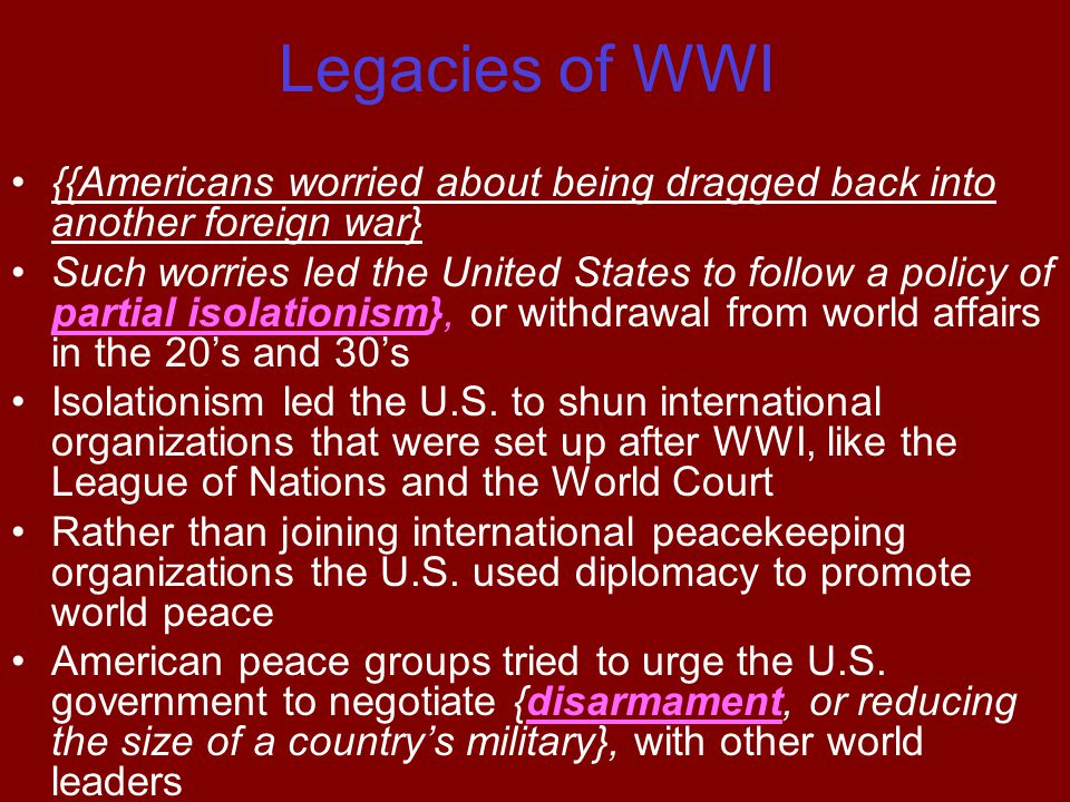 Legacies of WWI {{Americans worried about being dragged back into another foreign war}