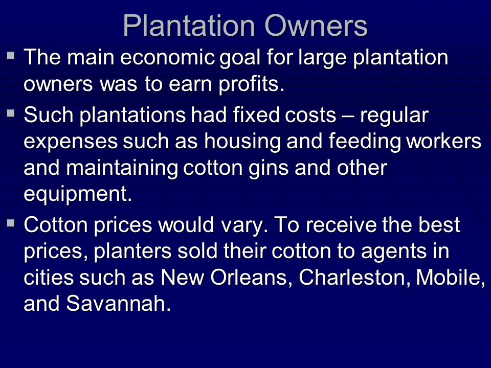 Plantation Owners The main economic goal for large plantation owners was to earn profits.