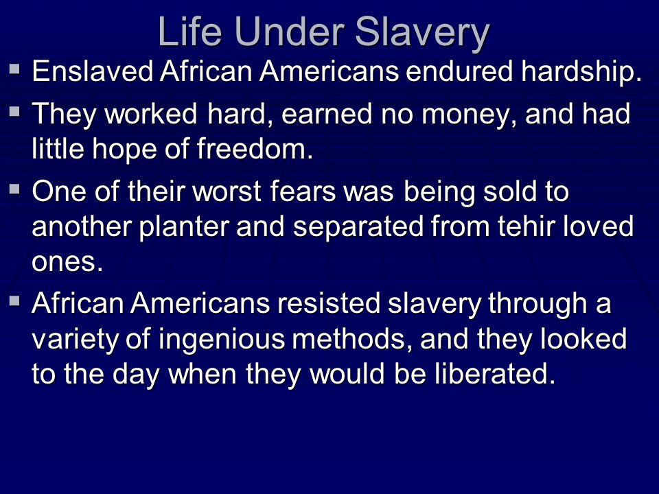 Life Under Slavery Enslaved African Americans endured hardship.