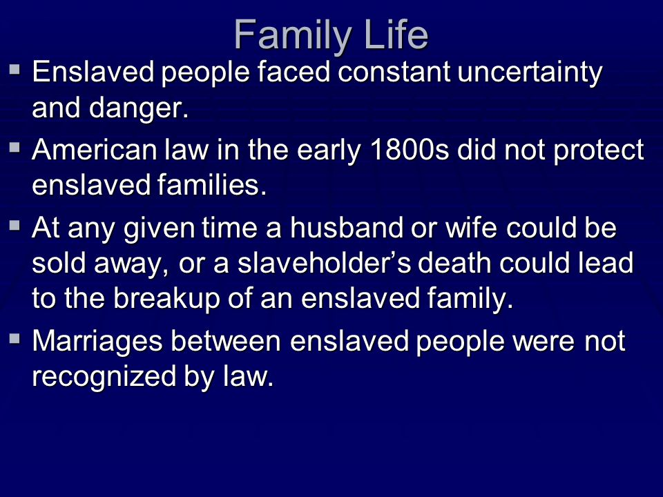 Family Life Enslaved people faced constant uncertainty and danger.