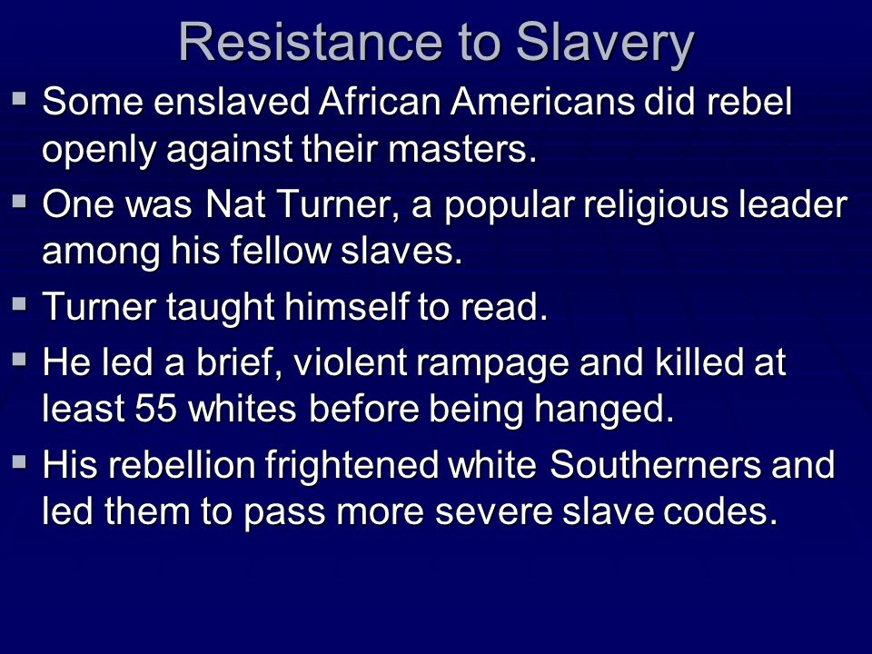 Resistance to Slavery Some enslaved African Americans did rebel openly against their masters.