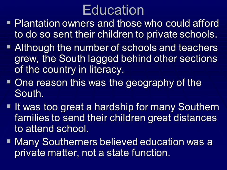 Education Plantation owners and those who could afford to do so sent their children to private schools.