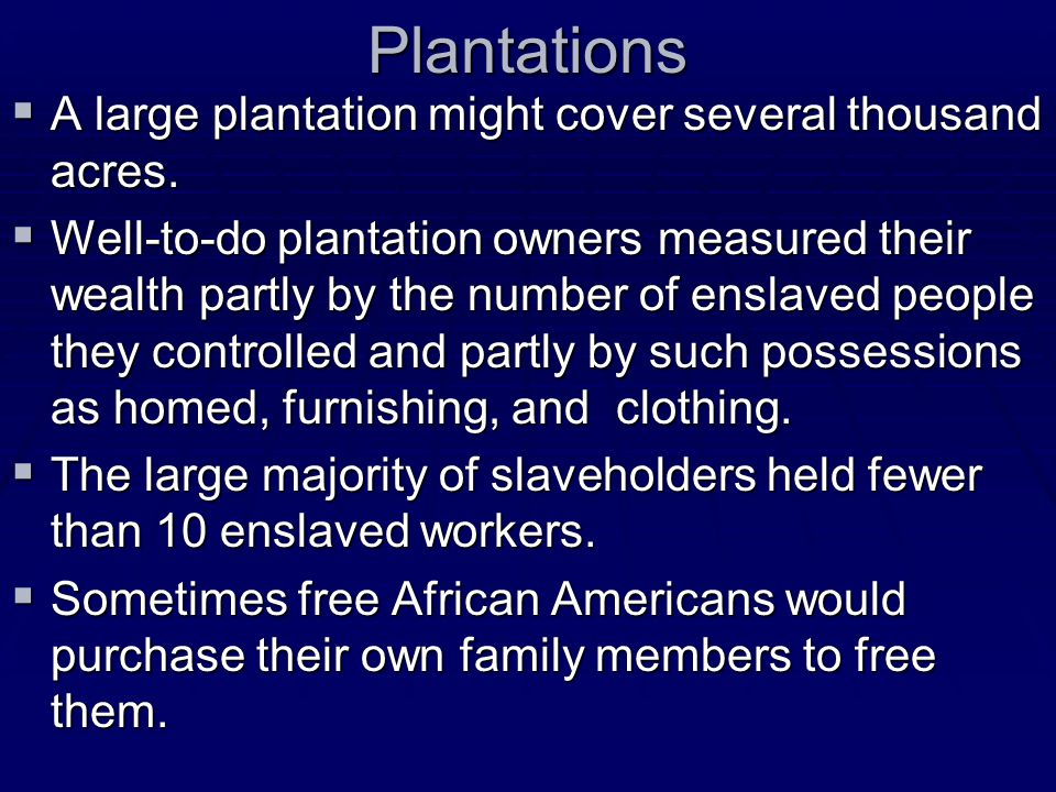 Plantations A large plantation might cover several thousand acres.