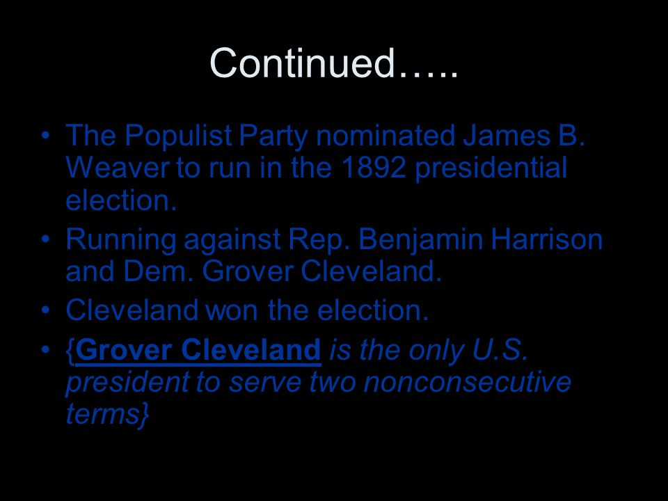 Continued….. The Populist Party nominated James B. Weaver to run in the 1892 presidential election.
