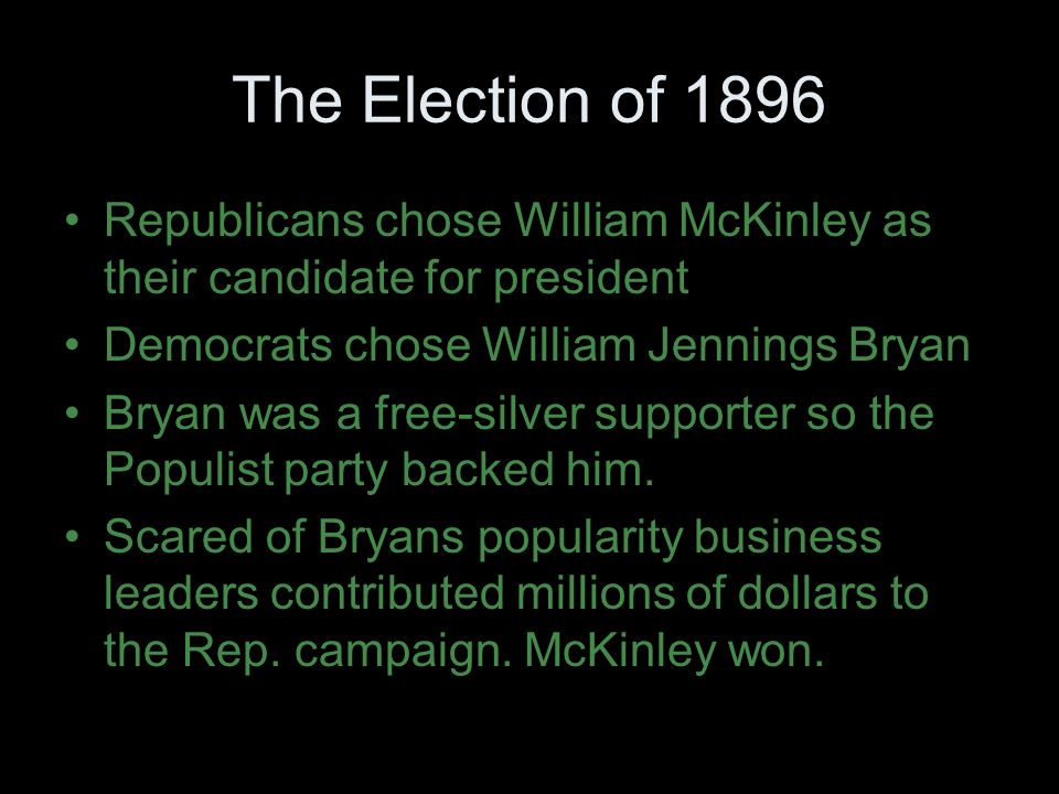 The Election of 1896 Republicans chose William McKinley as their candidate for president. Democrats chose William Jennings Bryan.