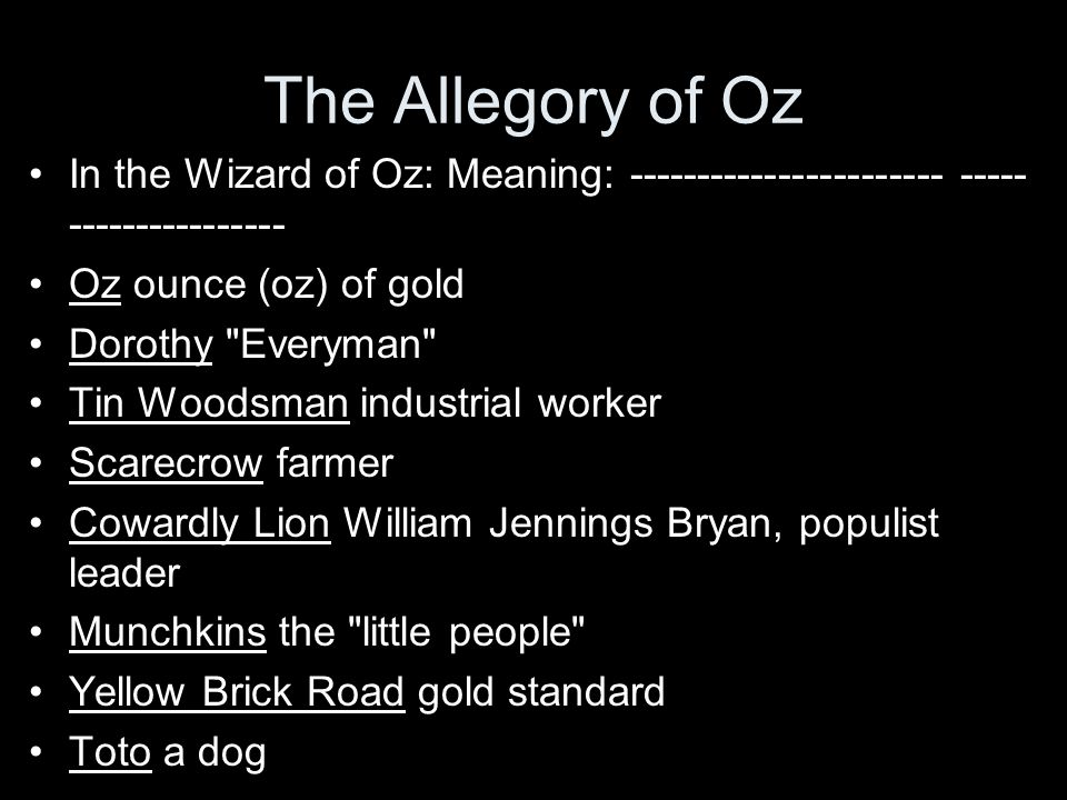 The Allegory of Oz In the Wizard of Oz: Meaning: ----------------------- --------------------- Oz ounce (oz) of gold.