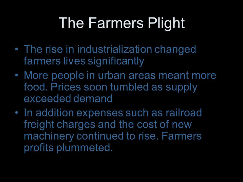 The Farmers Plight The rise in industrialization changed farmers lives significantly.
