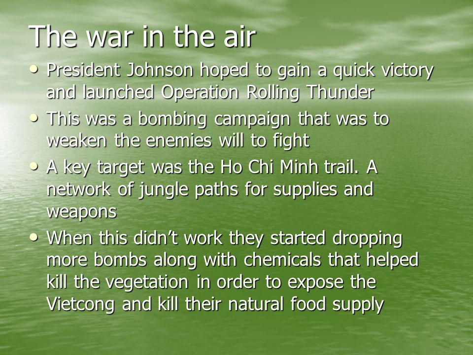 The war in the air President Johnson hoped to gain a quick victory and launched Operation Rolling Thunder.