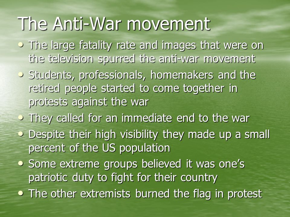 The Anti-War movement The large fatality rate and images that were on the television spurred the anti-war movement.
