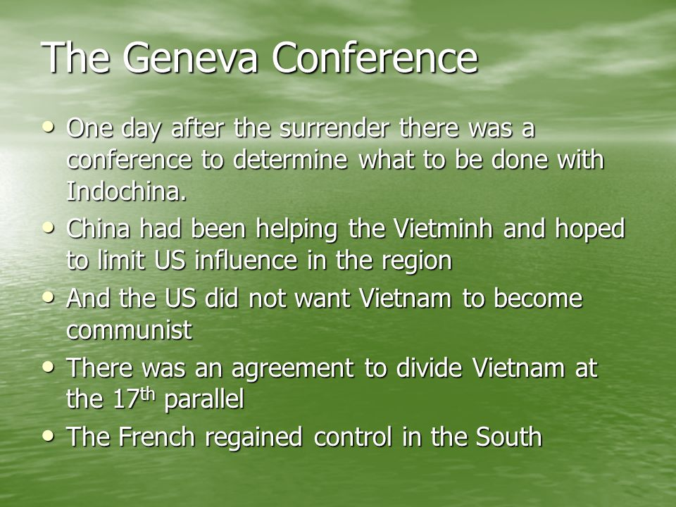 The Geneva Conference One day after the surrender there was a conference to determine what to be done with Indochina.