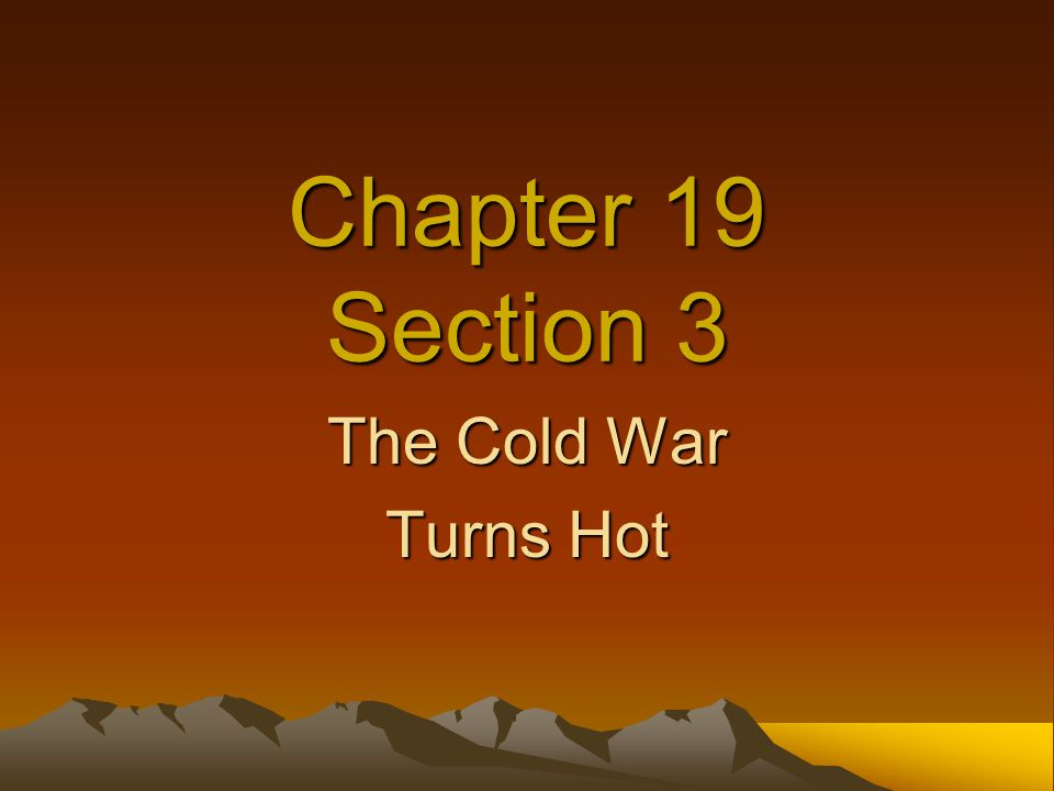 Chapter 19 Section 3 The Cold War Turns Hot