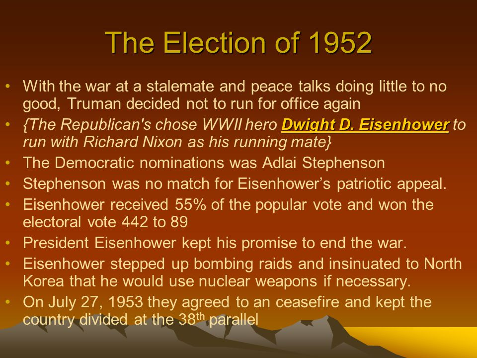 The Election of 1952 With the war at a stalemate and peace talks doing little to no good, Truman decided not to run for office again.