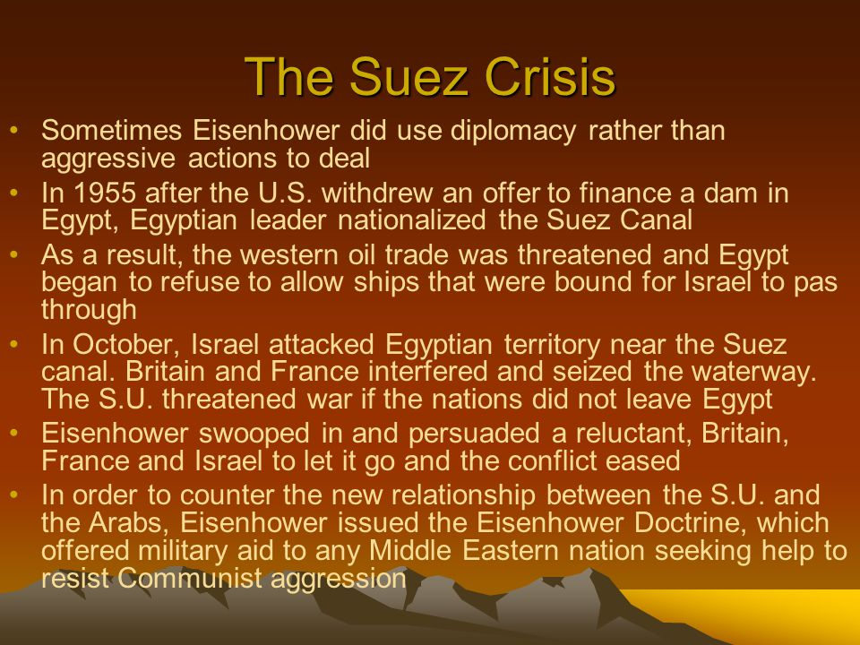 The Suez Crisis Sometimes Eisenhower did use diplomacy rather than aggressive actions to deal.