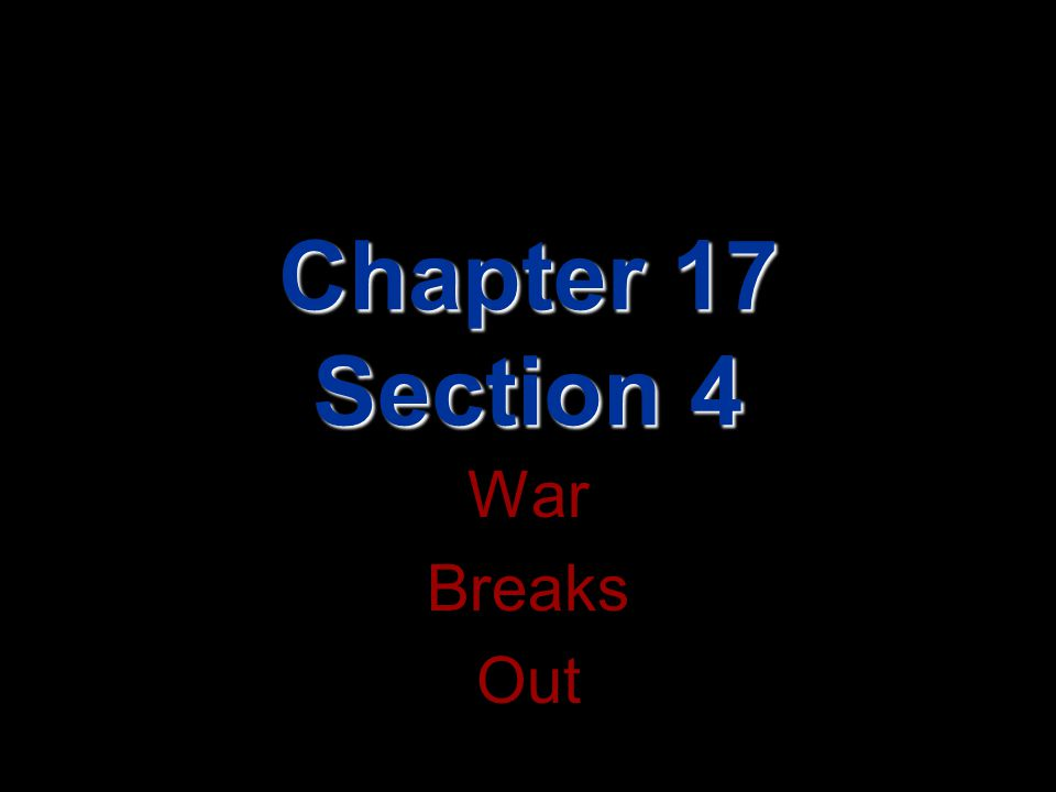 Chapter 17 Section 4 War Breaks Out