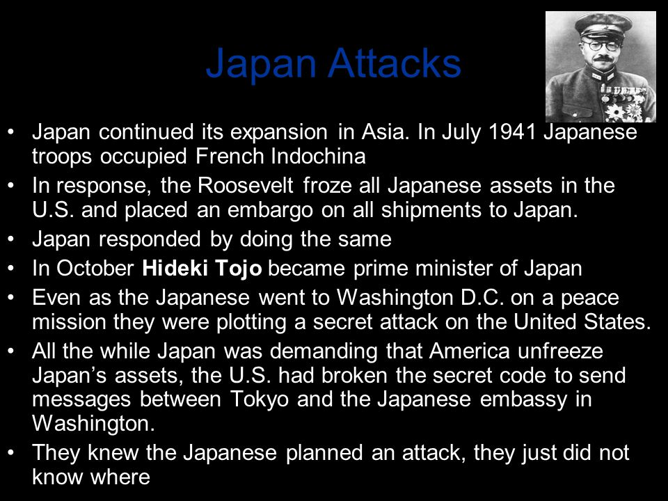 Japan Attacks Japan continued its expansion in Asia. In July 1941 Japanese troops occupied French Indochina.