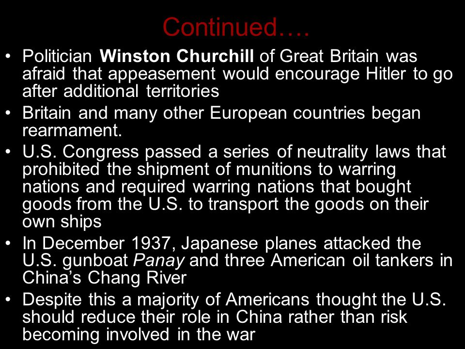 Continued…. Politician Winston Churchill of Great Britain was afraid that appeasement would encourage Hitler to go after additional territories.