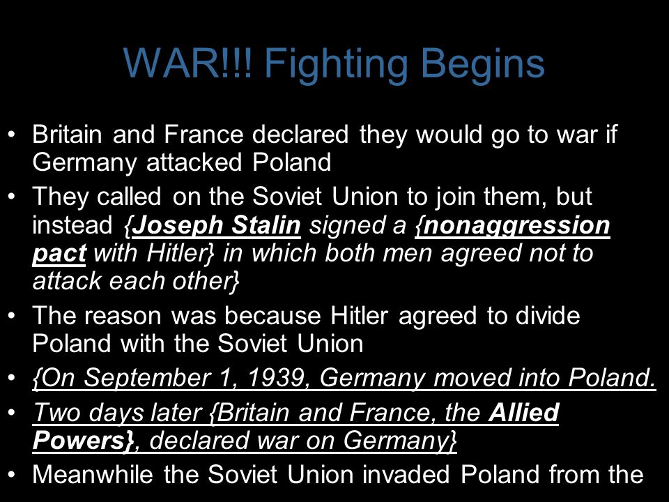 WAR!!! Fighting Begins Britain and France declared they would go to war if Germany attacked Poland.