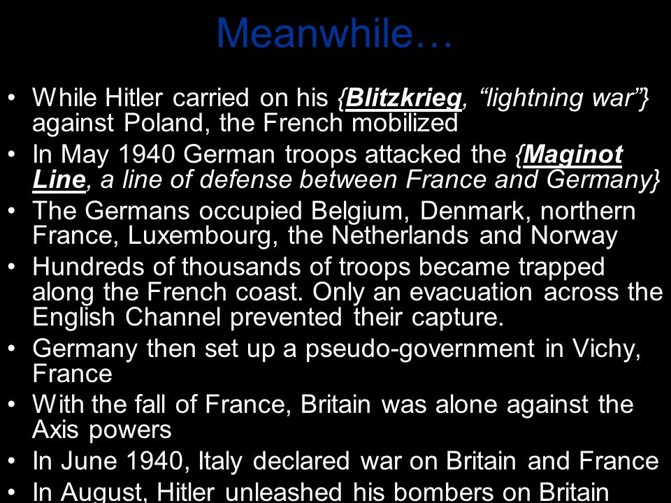 Meanwhile… While Hitler carried on his {Blitzkrieg, lightning war } against Poland, the French mobilized.