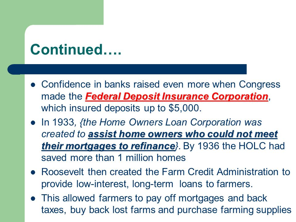 Continued…. Confidence in banks raised even more when Congress made the Federal Deposit Insurance Corporation, which insured deposits up to $5,000.