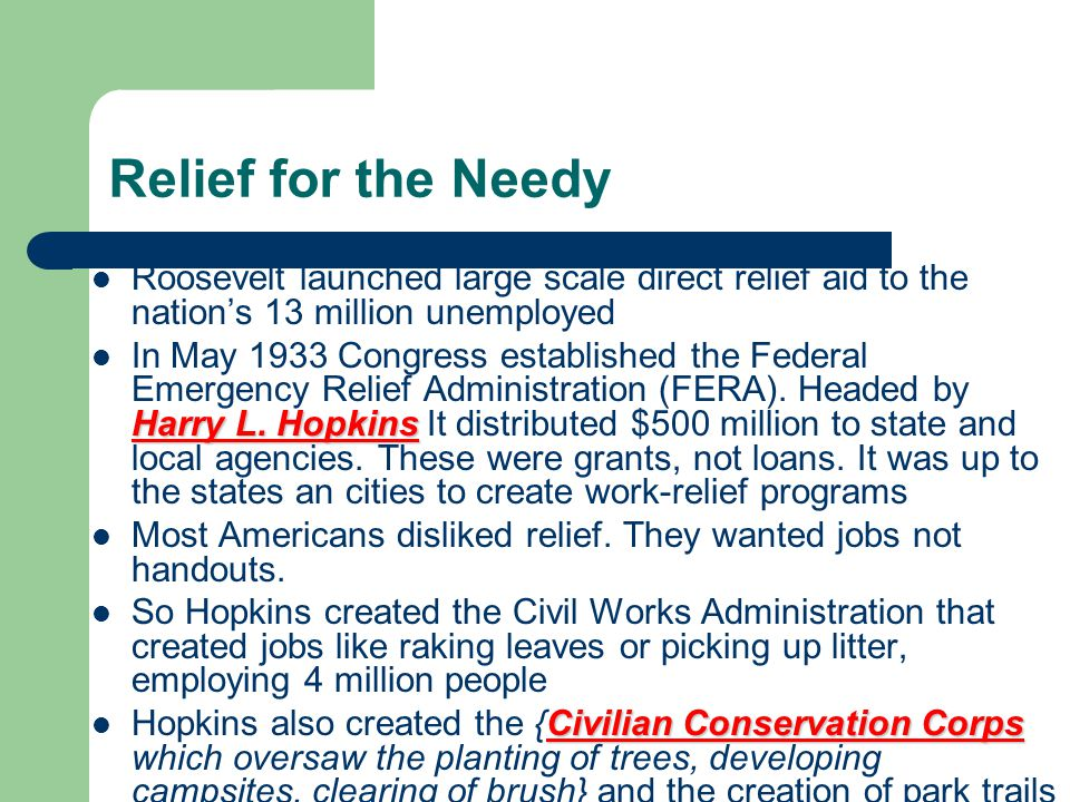 Relief for the Needy Roosevelt launched large scale direct relief aid to the nation's 13 million unemployed.