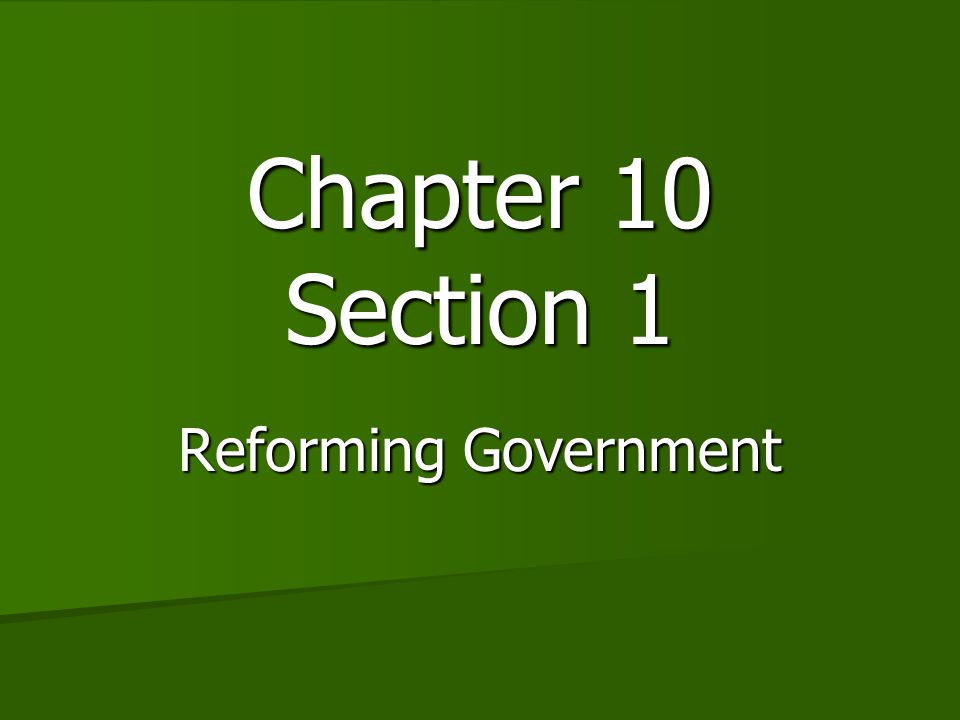 Chapter 10 Section 1 Reforming Government