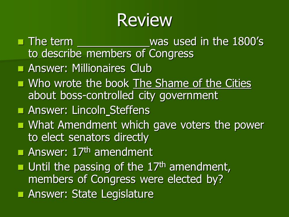 Review The term ____________was used in the 1800's to describe members of Congress. Answer: Millionaires Club.