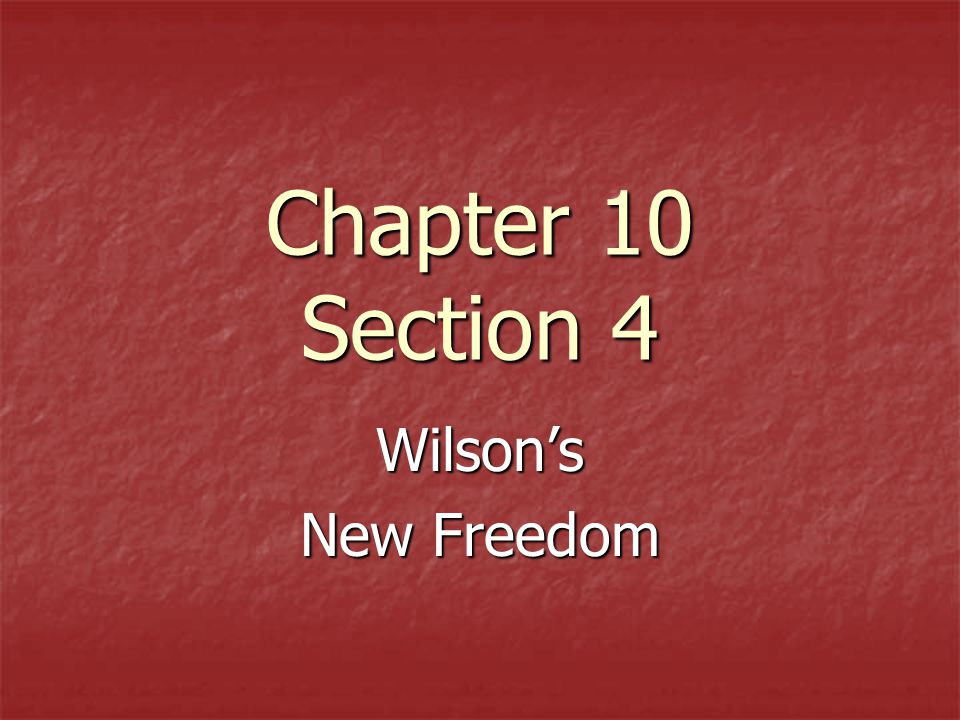 Chapter 10 Section 4 Wilson's New Freedom