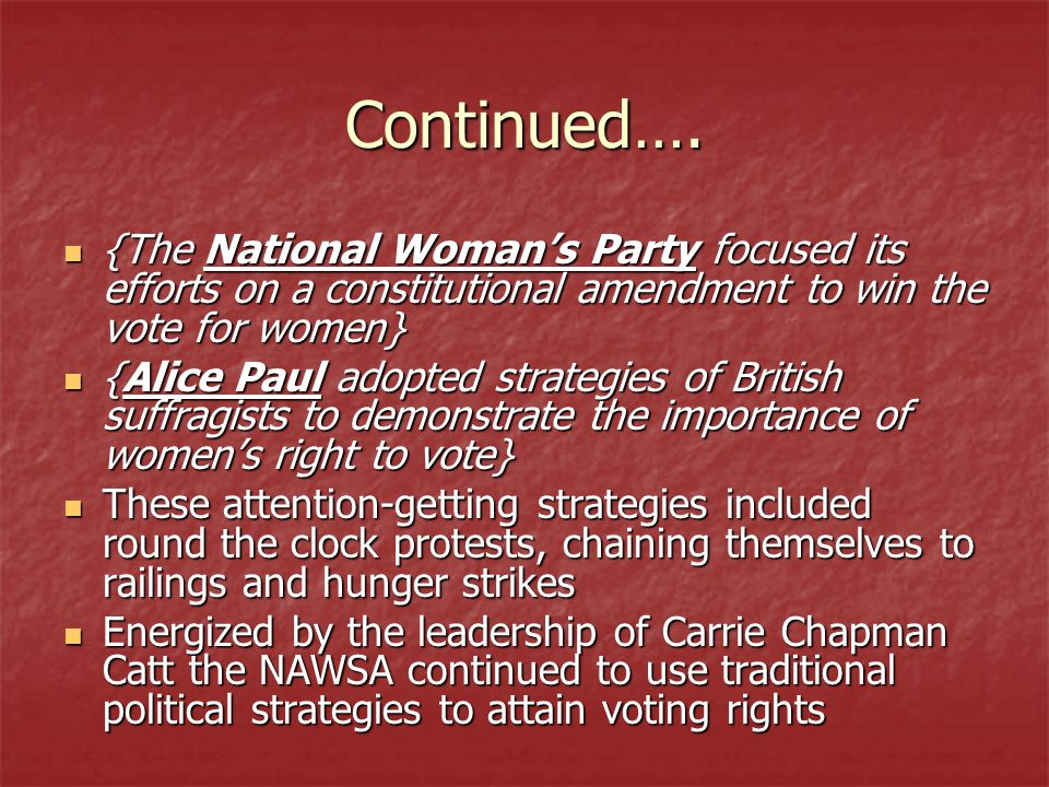Continued…. {The National Woman's Party focused its efforts on a constitutional amendment to win the vote for women}