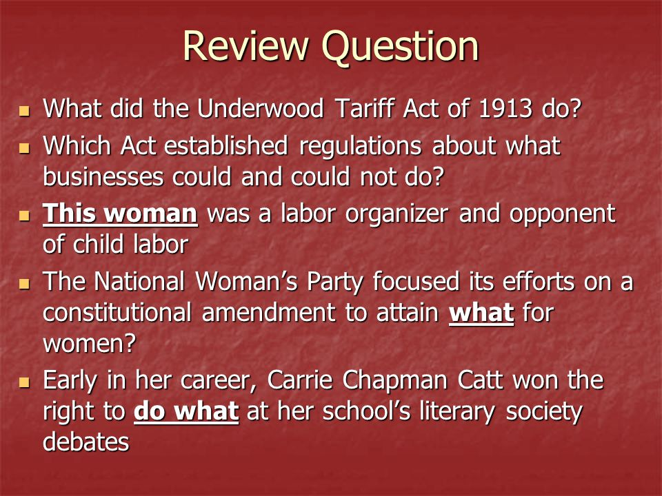 Review Question What did the Underwood Tariff Act of 1913 do