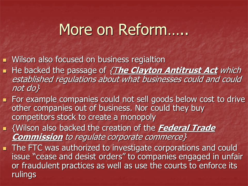 More on Reform….. Wilson also focused on business regialtion