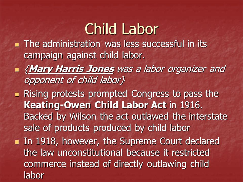 Child Labor The administration was less successful in its campaign against child labor.