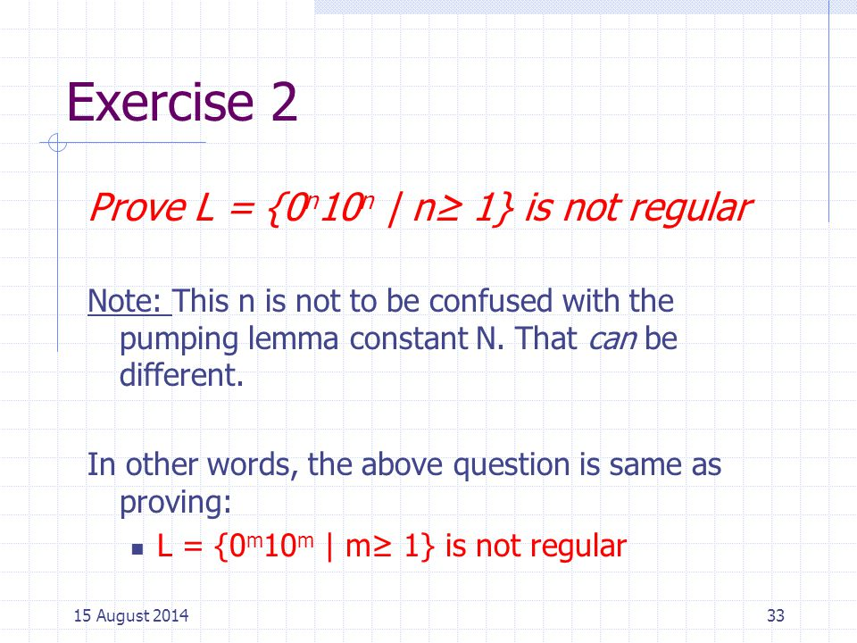 Exercise 2 Prove L = {0n10n | n≥ 1} is not regular