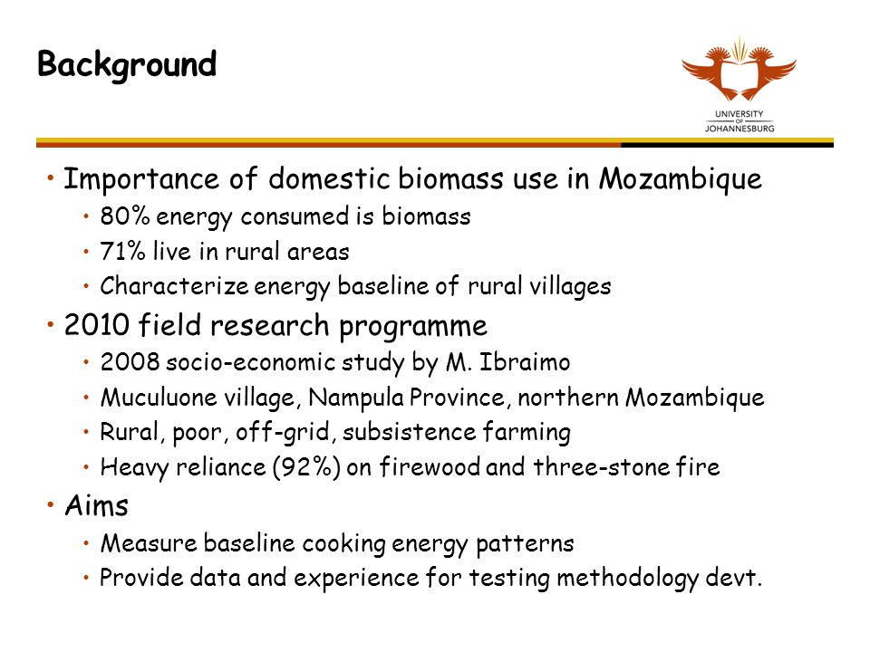 Background Importance of domestic biomass use in Mozambique