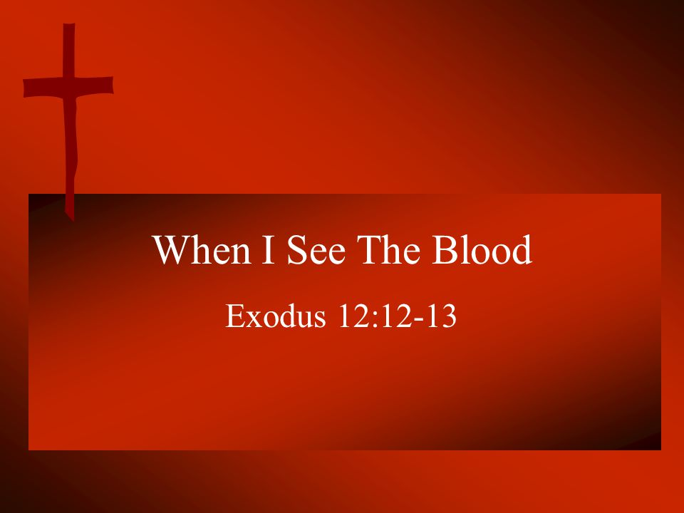 When I See The Blood Exodus 12:12-13