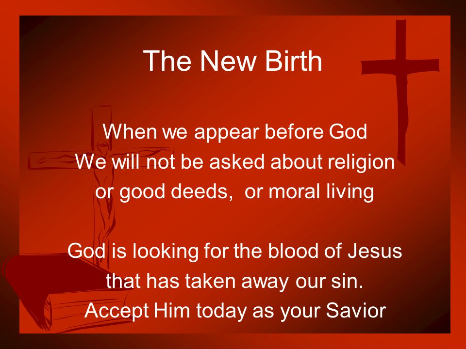 The New Birth When we appear before God