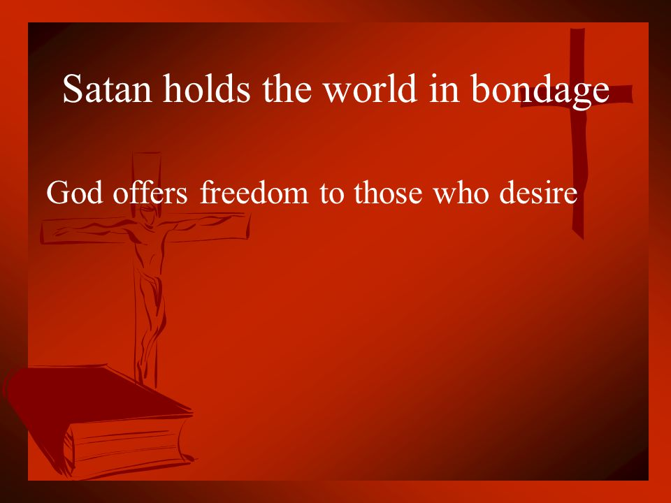 Satan holds the world in bondage