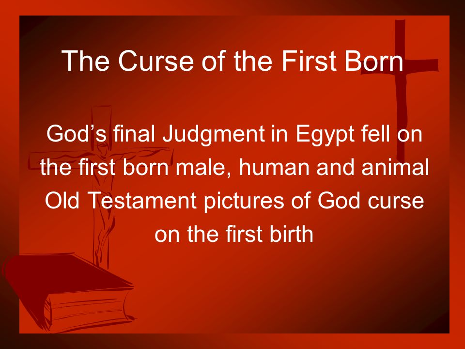 The Curse of the First Born