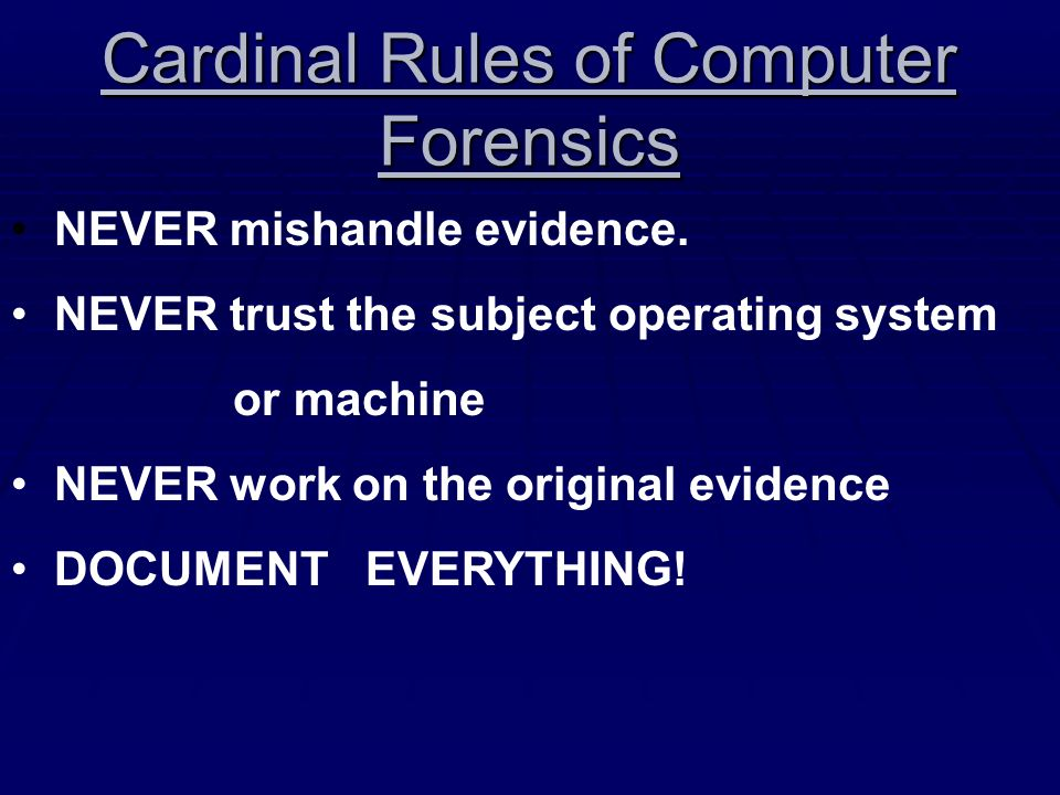 Cardinal Rules of Computer Forensics