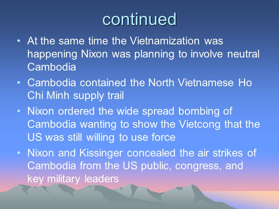 continued At the same time the Vietnamization was happening Nixon was planning to involve neutral Cambodia.