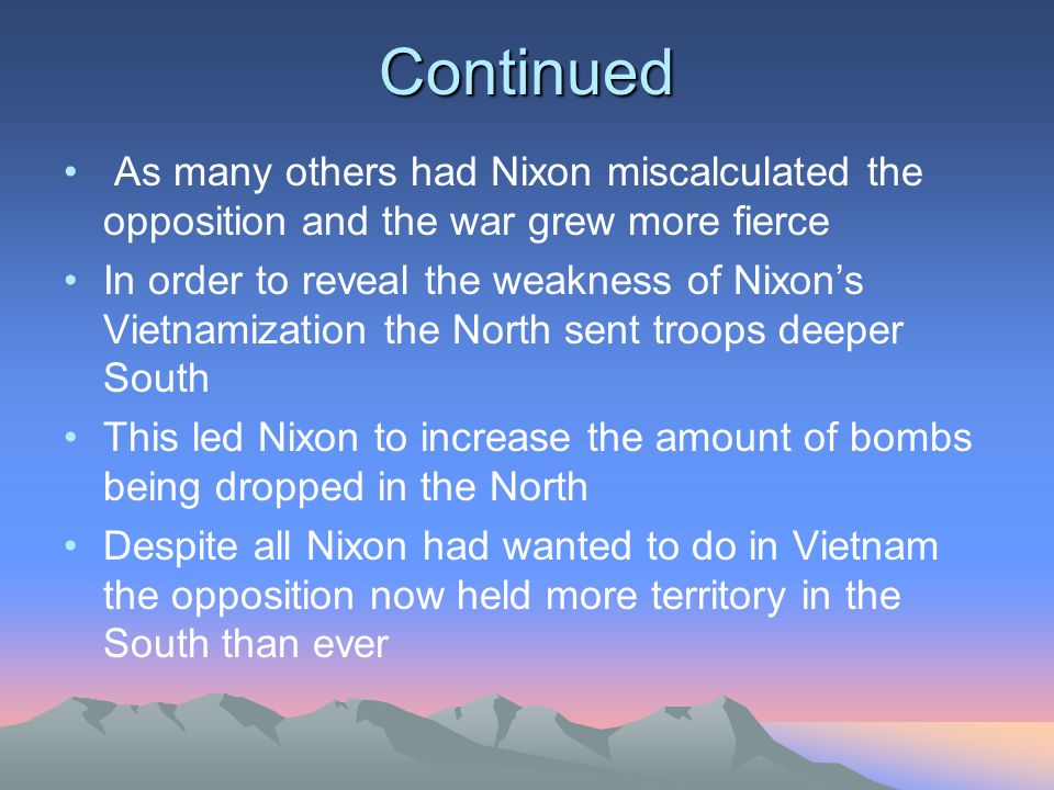 Continued As many others had Nixon miscalculated the opposition and the war grew more fierce.