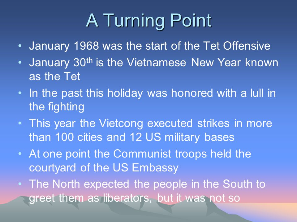 A Turning Point January 1968 was the start of the Tet Offensive