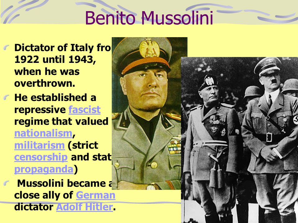 Benito Mussolini Dictator of Italy from 1922 until 1943, when he was overthrown.
