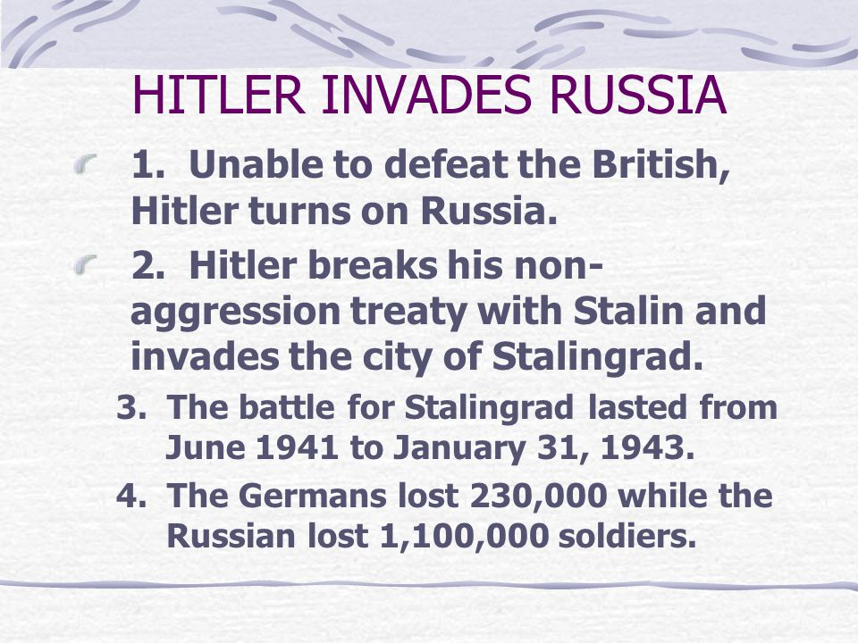 HITLER INVADES RUSSIA 1. Unable to defeat the British, Hitler turns on Russia.