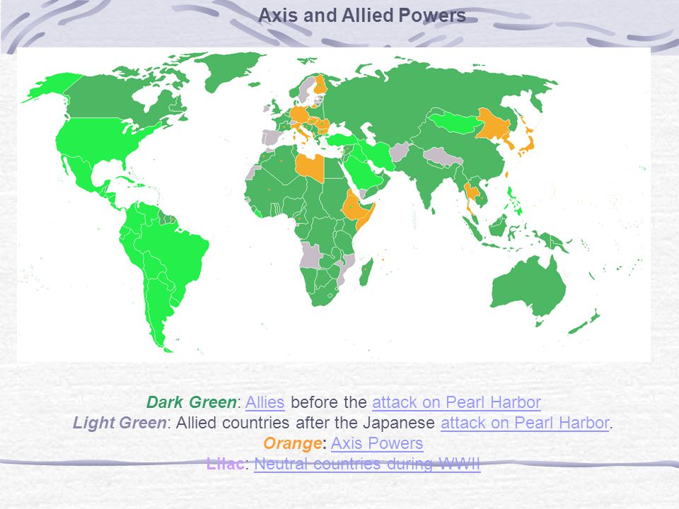 Axis and Allied Powers Dark Green: Allies before the attack on Pearl Harbor.