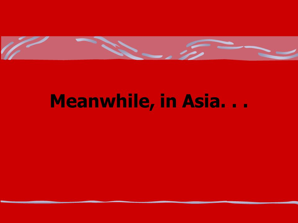 Meanwhile, in Asia. . .