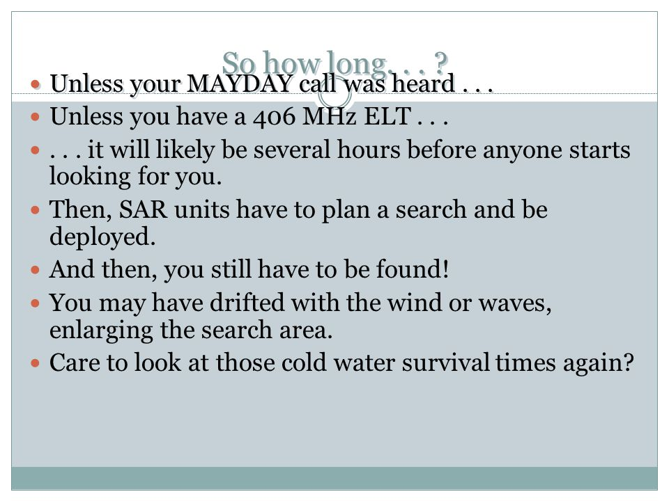 So how long. . . Unless your MAYDAY call was heard . . .