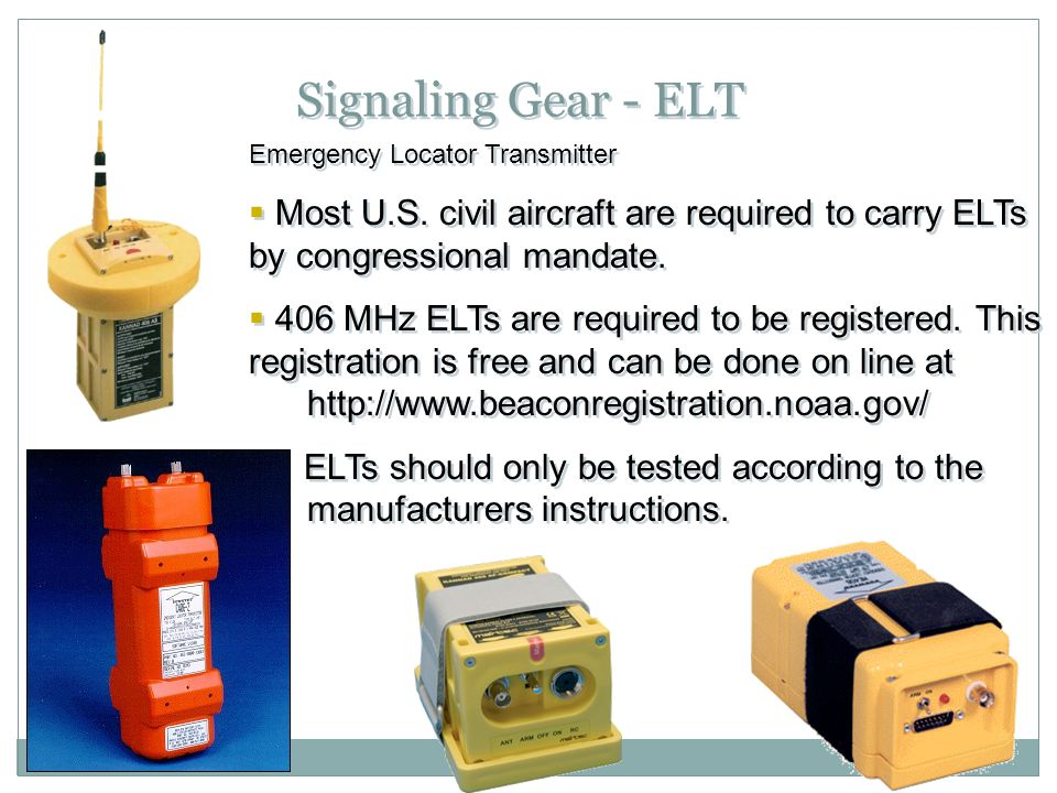 Signaling Gear - ELT Emergency Locator Transmitter. Most U.S. civil aircraft are required to carry ELTs by congressional mandate.