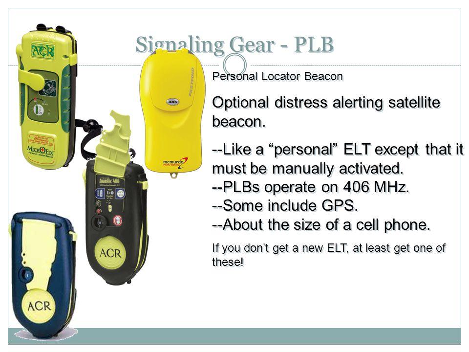 Signaling Gear - PLB Optional distress alerting satellite beacon.