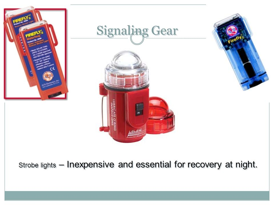Strobe lights – Inexpensive and essential for recovery at night.