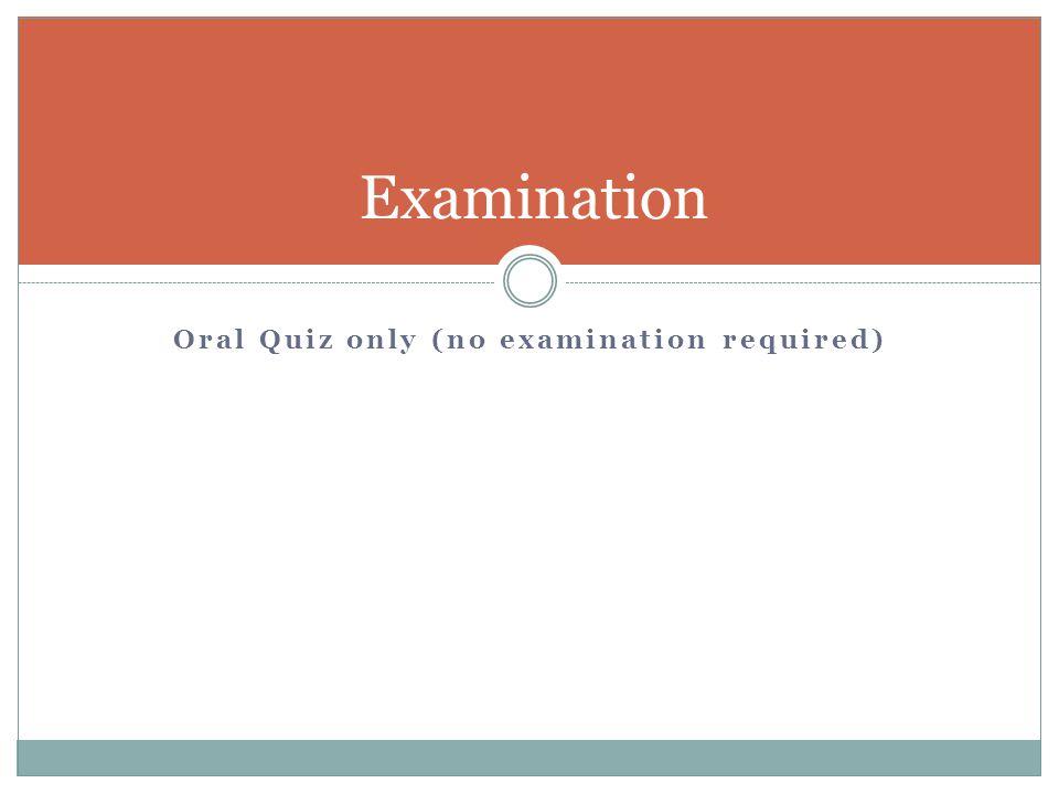 Oral Quiz only (no examination required)